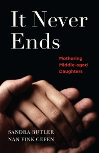 Book cover: It Never Ends - Mothering Middle-Aged Daughters, by Sandra Butler and Nan Fink Gefen